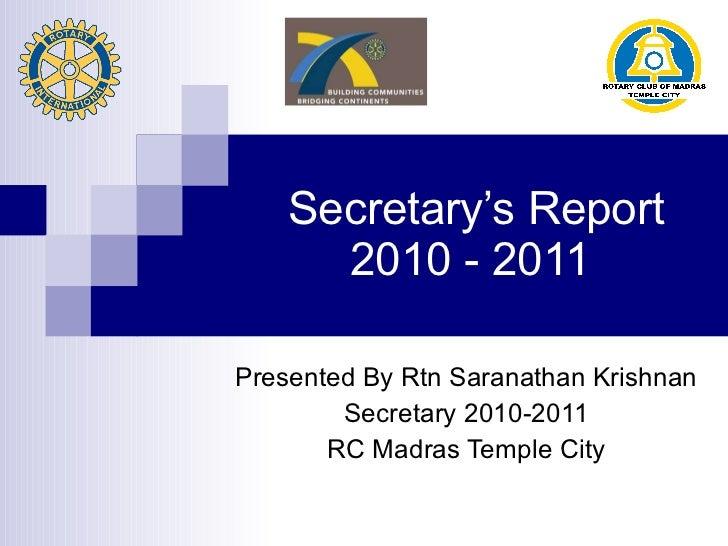 Secretary's Report 2010 - 2011  Presented By Rtn Saranathan Krishnan Secretary 2010-2011 RC Madras Temple City