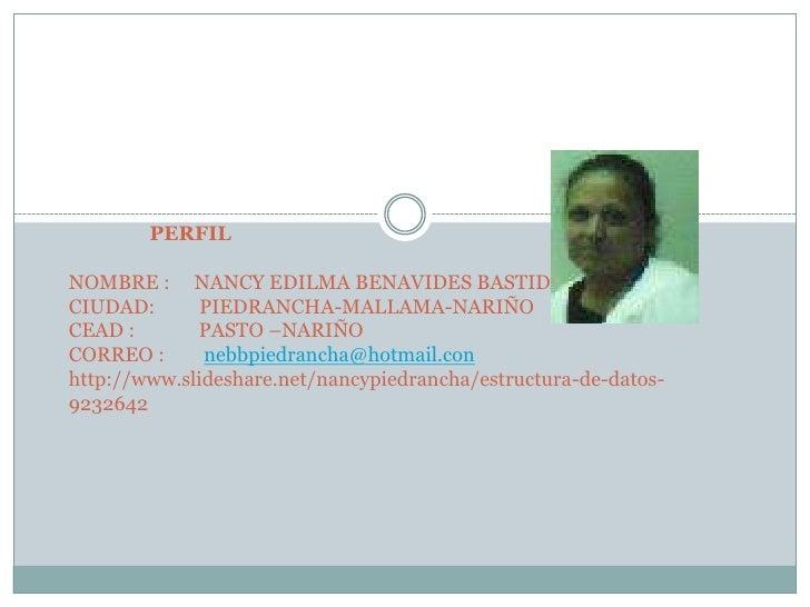 PERFILNOMBRE :     NANCY EDILMA BENAVIDES BASTIDASCIUDAD:         PIEDRANCHA-MALLAMA-NARIÑOCEAD :             PASTO –NARIÑ...
