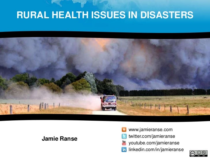RURAL HEALTH ISSUES IN DISASTERS                    www.jamieranse.com                    twitter.com/jamieranse    Jamie ...