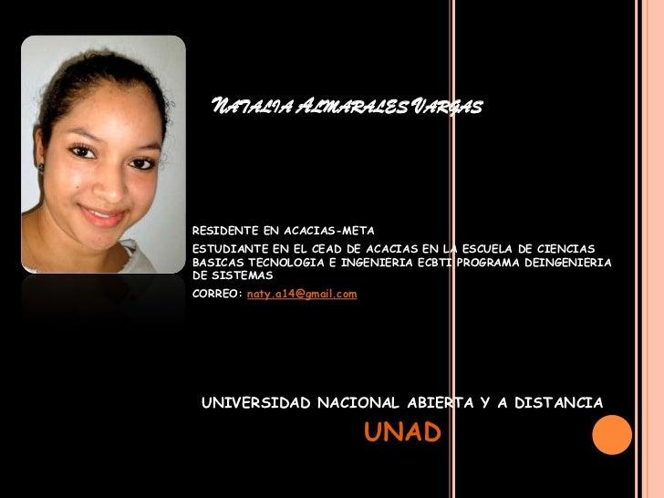 NATALIA ALMARALES VARGASRESIDENTE EN ACACIAS-METAESTUDIANTE EN EL CEAD DE ACACIAS EN LA ESCUELA DE CIENCIASBASICAS TECNOLO...