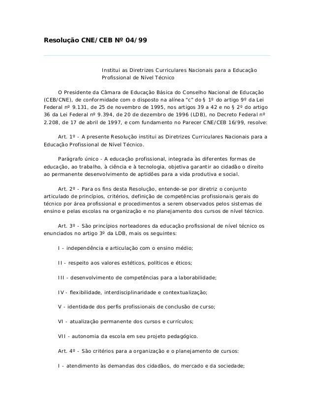 Resolução CNE/CEB Nº 04/99 Institui as Diretrizes Curriculares Nacionais para a Educação Profissional de Nível Técnico O P...