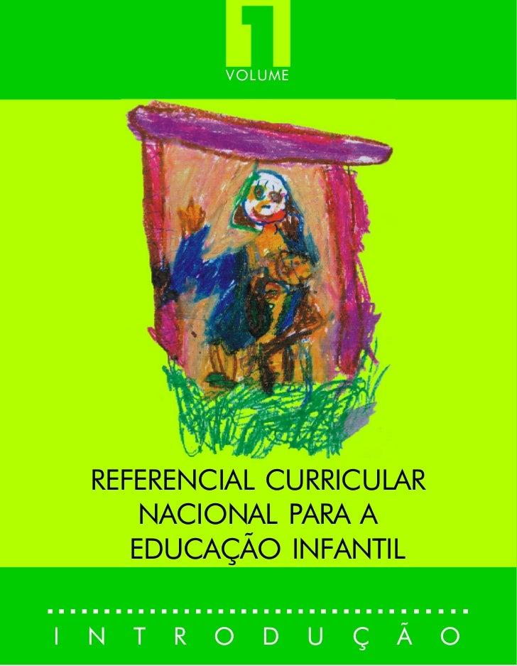 1                VOLUME    REFERENCIAL CURRICULAR        NACIONAL PARA A       EDUCAÇÃO INFANTILI   N   T   R   O   D    U...