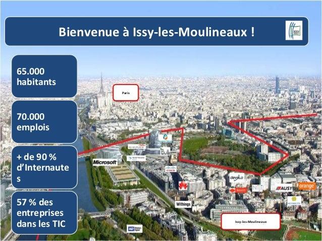 Bienvenue  à  Issy-‐les-‐Moulineaux  !   65.000   habitants   Paris    70.000   emplois   +  de  9...