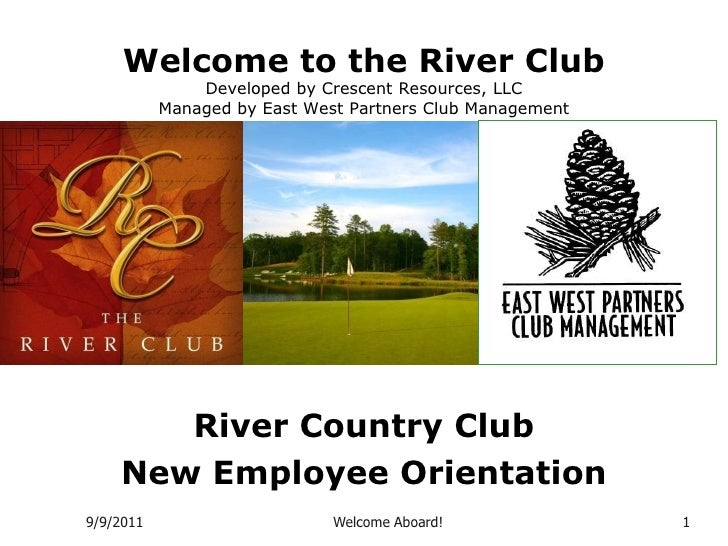 5/23/2011<br />Welcome Aboard!<br />1<br />Welcome to the River ClubDeveloped by Crescent Resources, LLCManaged by East We...
