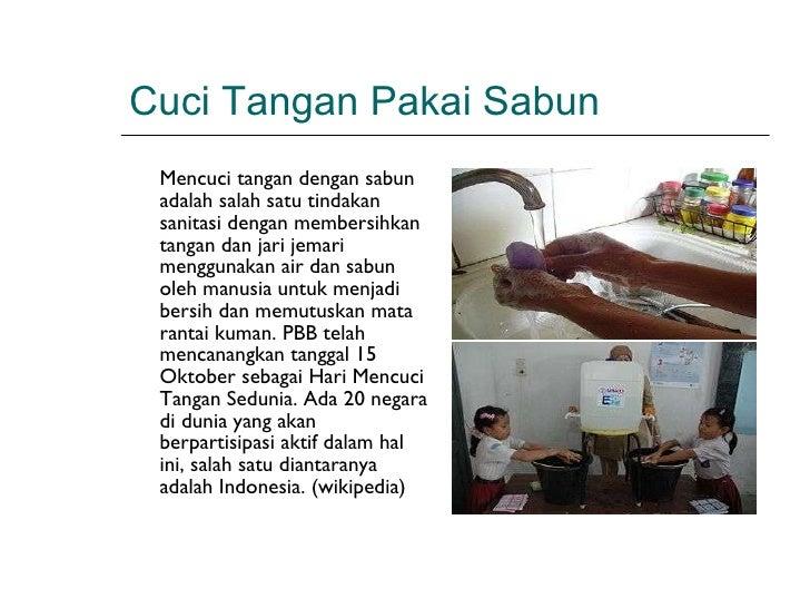 Cuci Tangan Pakai Sabun <ul><li>Mencuci tangan dengan sabun adalah salah satu tindakan sanitasi dengan membersihkan tangan...