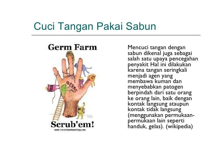 Cuci Tangan Pakai Sabun <ul><li>Mencuci tangan dengan sabun dikenal juga sebagai salah satu upaya pencegahan penyakit Hal ...