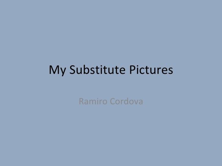 My Substitute Pictures Ramiro Cordova