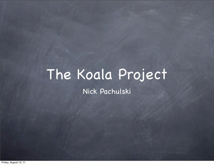 The Koala Project                             Nick PachulskiFriday, August 12, 11