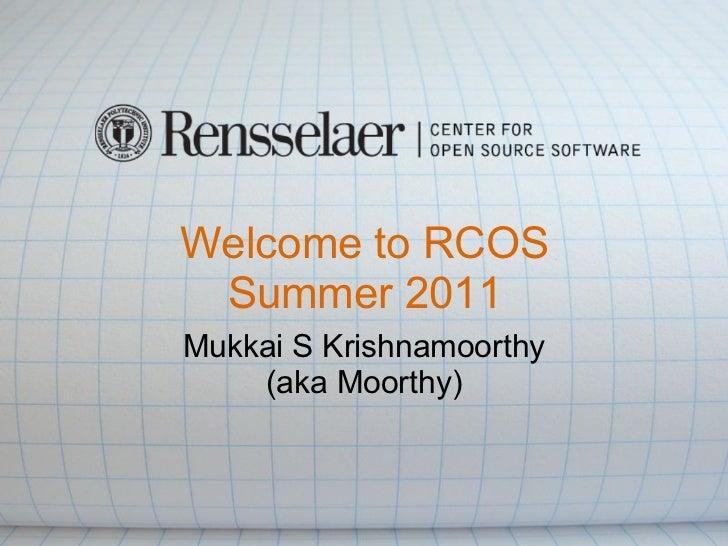 Welcome to RCOS Summer 2011Mukkai S Krishnamoorthy    (aka Moorthy)
