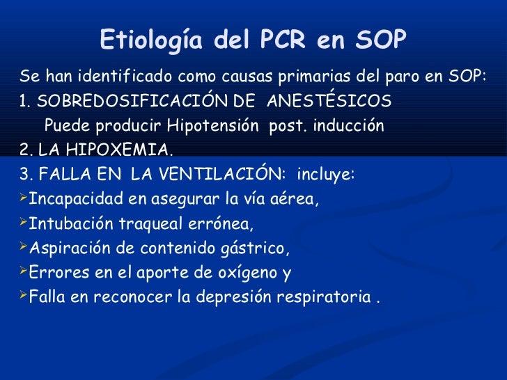 Etiología del PCR en SOPSe han identificado como causas primarias del paro en SOP:1. SOBREDOSIFICACIÓN DE ANESTÉSICOS    P...