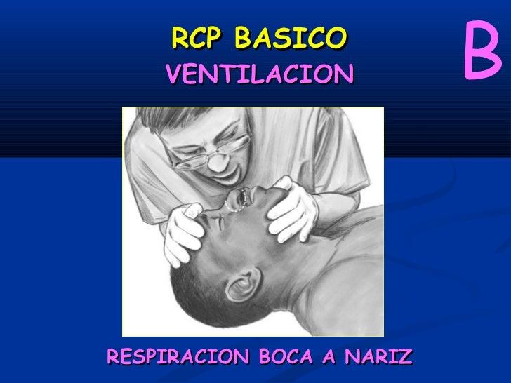 B     RCP BASICO    VENTILACIONRESPIRACION BOCA - OSTOMA