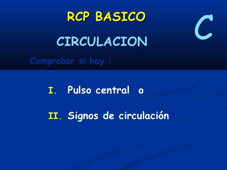 RCP BASICO    CIRCULACION              C            - SIGNOS DE CIRCULACIÓN:C            MOVIMIENTOS, TOS,            RESP...