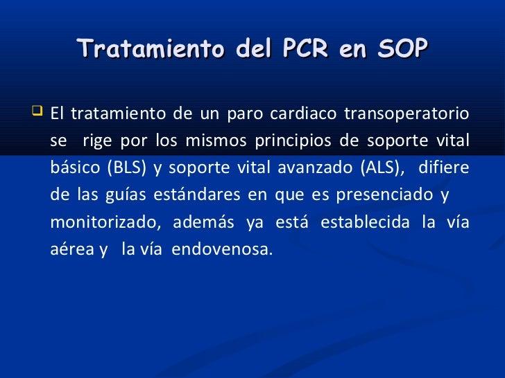 Tratamiento del PCR en SOP   El tratamiento de un paro cardiaco transoperatorio    se rige por los mismos principios de s...