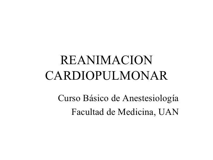 REANIMACIONCARDIOPULMONAR Curso Básico de Anestesiología    Facultad de Medicina, UAN