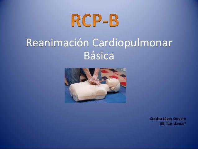 """Reanimación Cardiopulmonar Básica  Cristina López Cordero IES """"Las Llamas"""""""