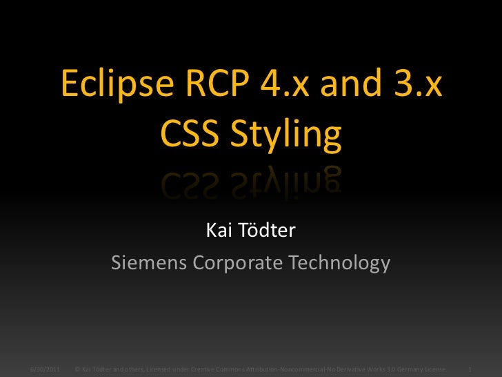 Eclipse RCP 4.x and 3.xCSS Styling<br />Kai Tödter<br />Siemens Corporate Technology<br />6/27/2011<br />1<br />© Kai Tödt...