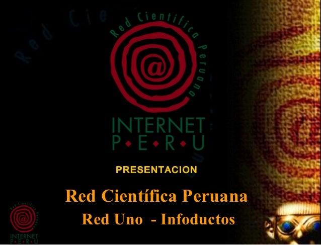 PRESENTACIONRed Científica Peruana  Red Uno - Infoductos