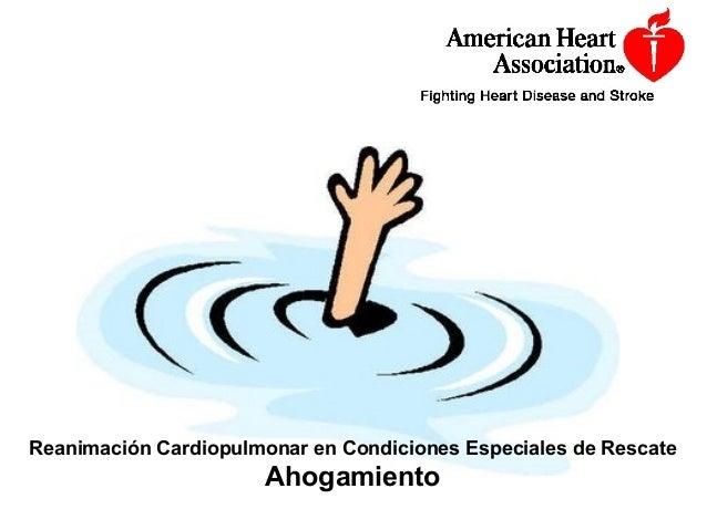 Reanimación Cardiopulmonar en Condiciones Especiales de Rescate Ahogamiento