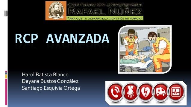 RCP AVANZADA Harol Batista Blanco Dayana Bustos González Santiago Esquivia Ortega