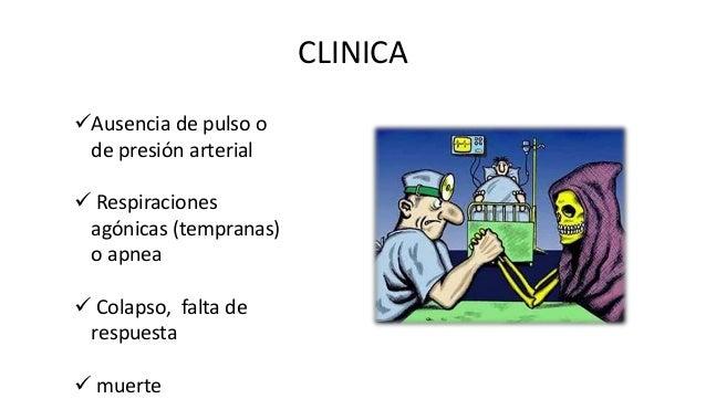 CLINICA Ausencia de pulso o de presión arterial  Respiraciones agónicas (tempranas) o apnea  Colapso, falta de respuest...