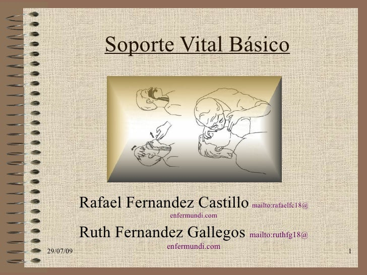 Soporte Vital Básico Rafael Fernandez Castillo   mailto :rafaelfc18@ enfermundi . com Ruth Fernandez Gallegos  mailto :rut...
