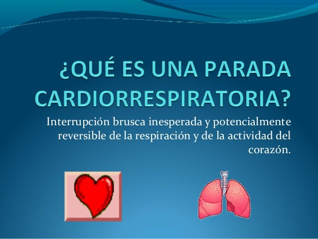 Interrupción brusca inesperada y potencialmente  reversible de la respiración y de la actividad del                       ...