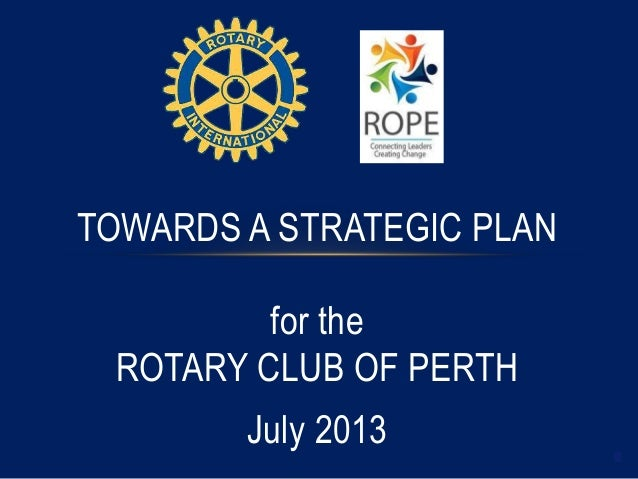 1 TOWARDS A STRATEGIC PLAN for the ROTARY CLUB OF PERTH July 2013