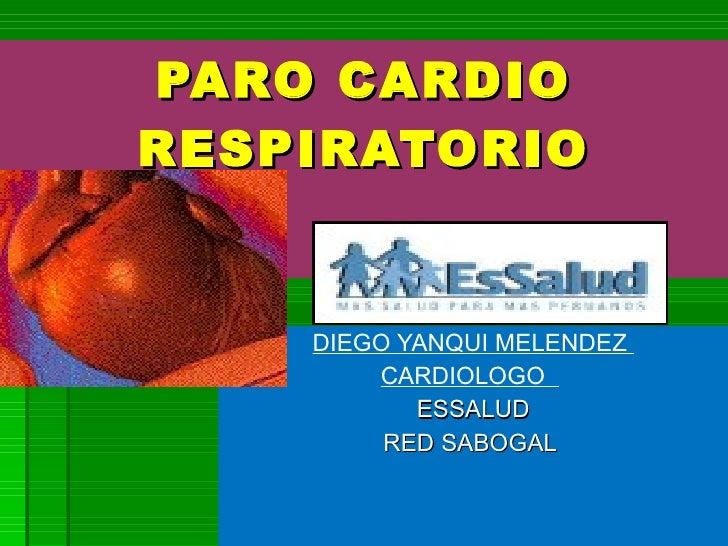 PARO CARDIO RESPIRATORIO DIEGO YANQUI MELENDEZ  CARDIOLOGO  ESSALUD RED SABOGAL