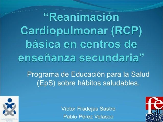 Programa de Educación para la Salud (EpS) sobre hábitos saludables. Víctor Fradejas Sastre Pablo Pérez Velasco
