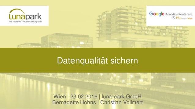 Datenqualität sichern Wien | 23.02.2016 | luna-park GmbH Bernadette Hohns | Christian Vollmert