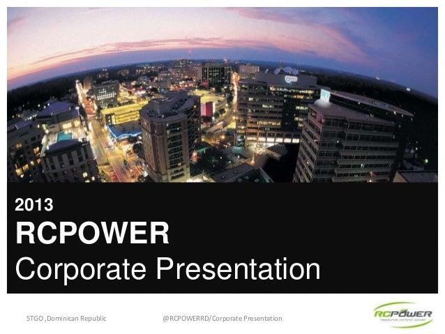 2013  RCPOWER Corporate Presentation STGO ,Dominican Republic  @RCPOWERRD/Corporate Presentation