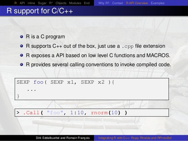 R API inline Sugar R* Objects Modules End Why R? Context R API Overview Examples R support for C/C++ R is a C program R su...