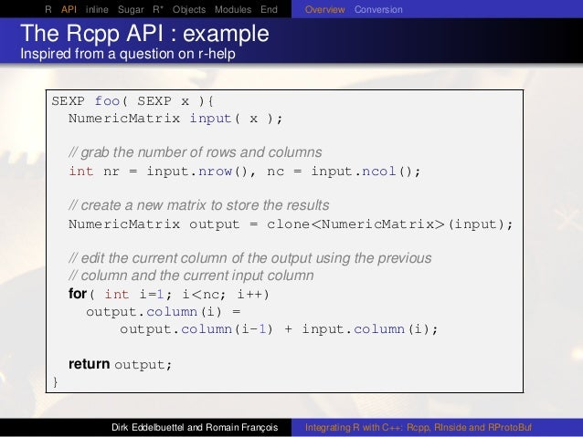 R API inline Sugar R* Objects Modules End Overview Conversion The Rcpp API : example Inspired from a question on r-help SE...