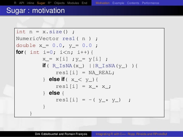 R API inline Sugar R* Objects Modules End Motivation Example Contents Performance Sugar : motivation int n = x.size() ; Nu...