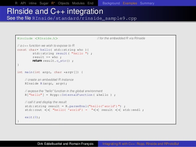 R API inline Sugar R* Objects Modules End Background Examples Summary RInside and C++ integration See the file RInside/stan...