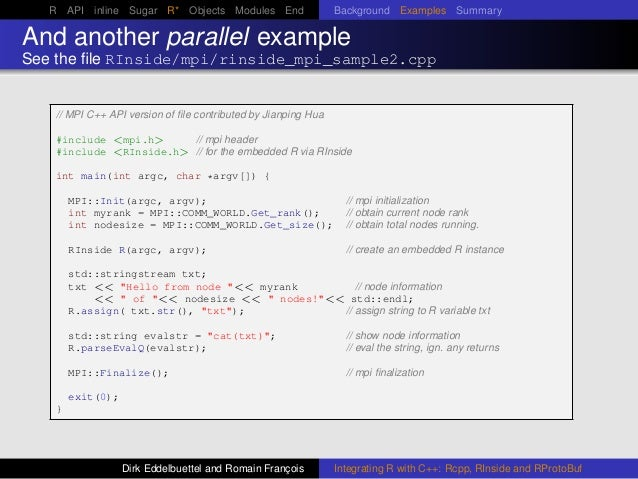 R API inline Sugar R* Objects Modules End Background Examples Summary And another parallel example See the file RInside/mpi...