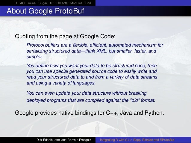 R API inline Sugar R* Objects Modules End About Google ProtoBuf Quoting from the page at Google Code: Protocol buffers are...