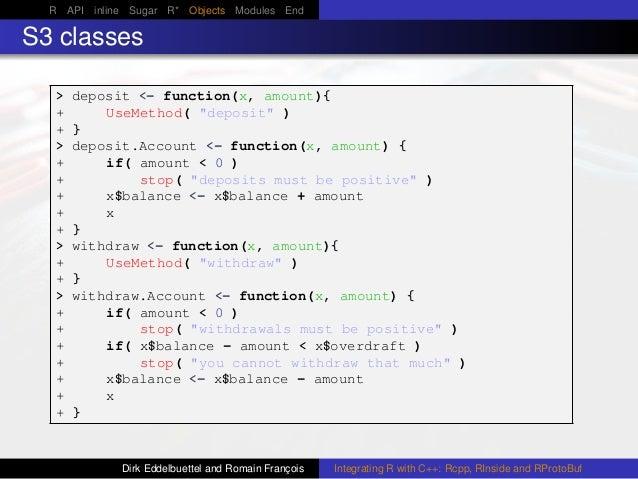 "R API inline Sugar R* Objects Modules End S3 classes > deposit <- function(x, amount){ + UseMethod( ""deposit"" ) + } > depo..."