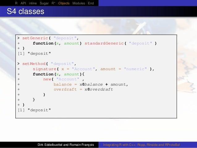 "R API inline Sugar R* Objects Modules End S4 classes > setGeneric( ""deposit"", + function(x, amount) standardGeneric( ""depo..."