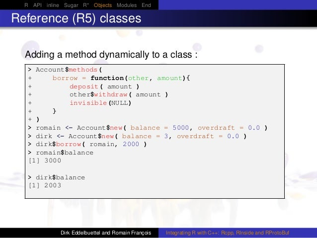 R API inline Sugar R* Objects Modules End Reference (R5) classes Adding a method dynamically to a class : > Account$method...