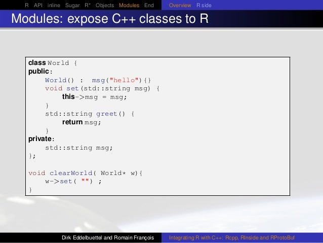 R API inline Sugar R* Objects Modules End Overview R side Modules: expose C++ classes to R class World { public: World() :...