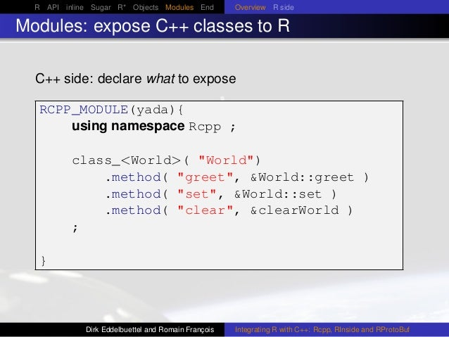 R API inline Sugar R* Objects Modules End Overview R side Modules: expose C++ classes to R C++ side: declare what to expos...