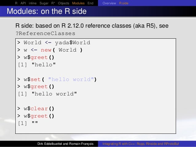R API inline Sugar R* Objects Modules End Overview R side Modules: on the R side R side: based on R 2.12.0 reference class...