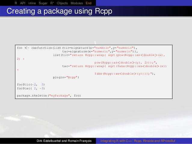 """R API inline Sugar R* Objects Modules End Creating a package using Rcpp foo <- cxxfunction(list(tic=signature(x=""""numeric"""",..."""