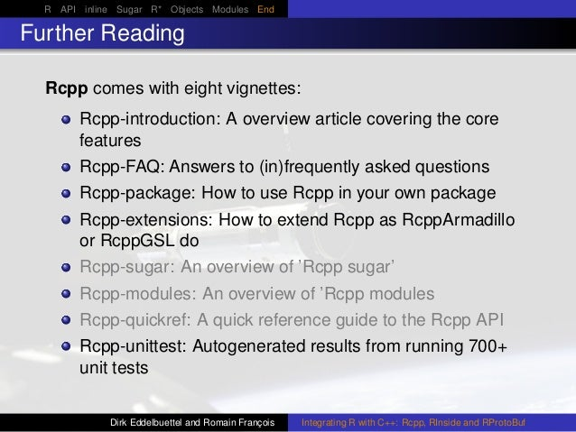 R API inline Sugar R* Objects Modules End Further Reading Rcpp comes with eight vignettes: Rcpp-introduction: A overview a...