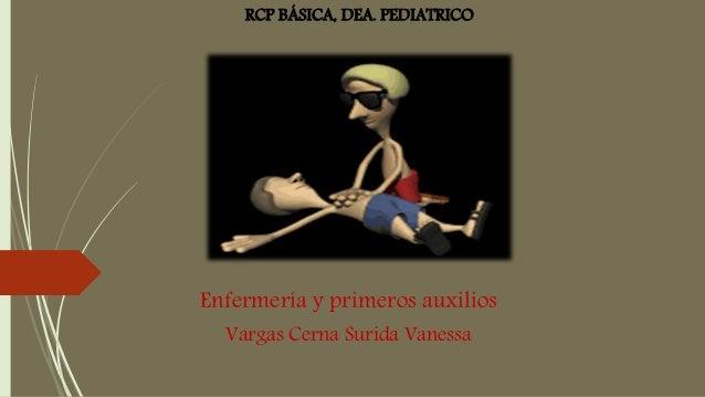 Enfermería y primeros auxilios Vargas Cerna Surida Vanessa RCP BÁSICA, DEA. PEDIATRICO