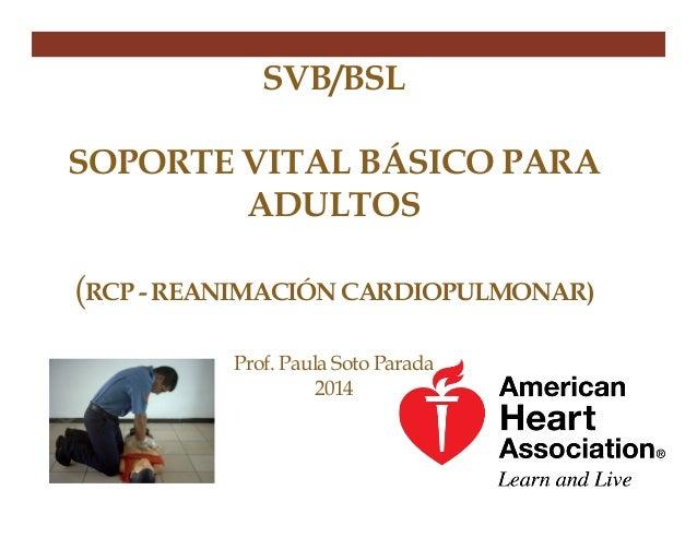 RCP - Reanimación cardiopulmonar Básica. Prof. Paula Soto Parada