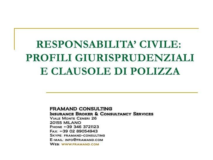 RESPONSABILITA' CIVILE: PROFILI GIURISPRUDENZIALI   E CLAUSOLE DI POLIZZA      FRAMAND CONSULTING    Insurance Broker & Co...