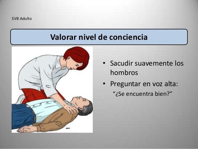 SVB Adulto             Valorar nivel de conciencia                           • Sacudir suavemente los                     ...