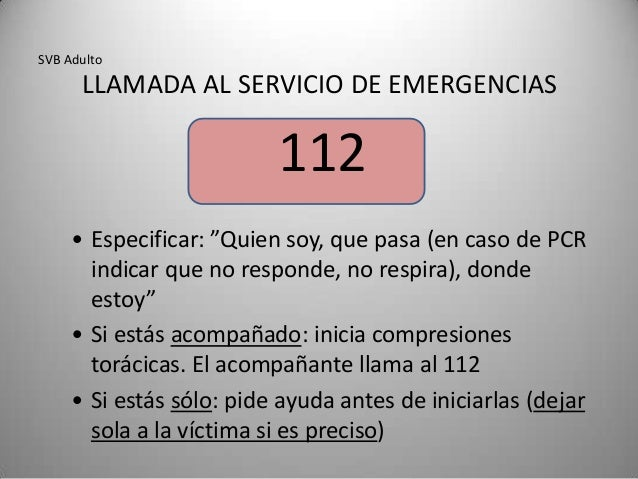 """SVB Adulto      LLAMADA AL SERVICIO DE EMERGENCIAS                          112     • Especificar: """"Quien soy, que pasa (e..."""